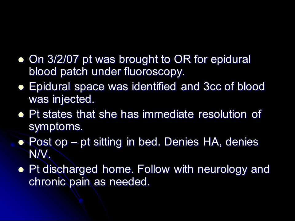 On 3/2/07 pt was brought to OR for epidural blood patch under fluoroscopy.