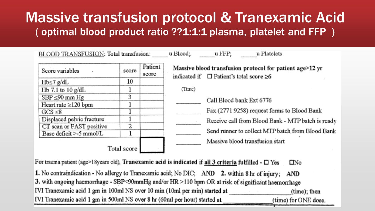 Massive transfusion protocol & Tranexamic Acid ( optimal blood product ratio 1:1:1 plasma, platelet and FFP )