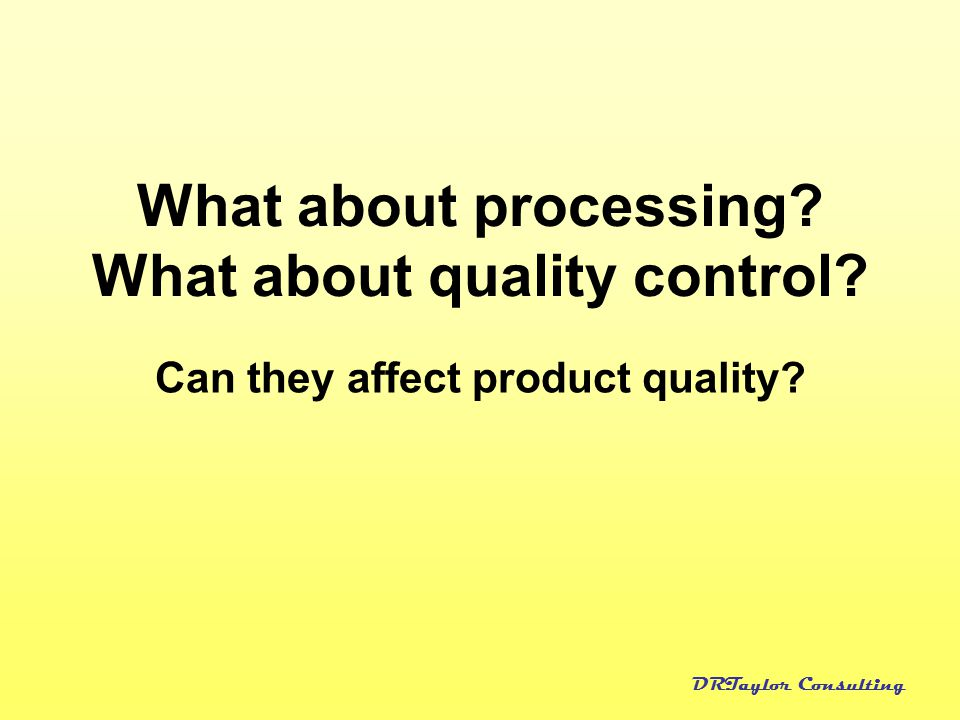 What about processing What about quality control