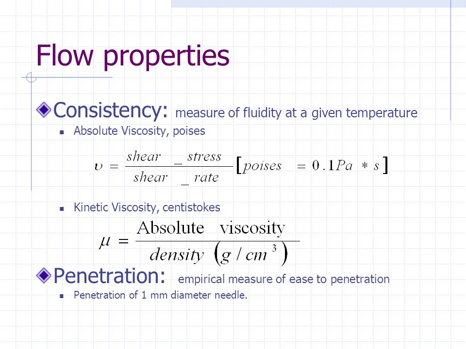 Flow properties Consistency: measure of fluidity at a given temperature. Absolute Viscosity, poises.