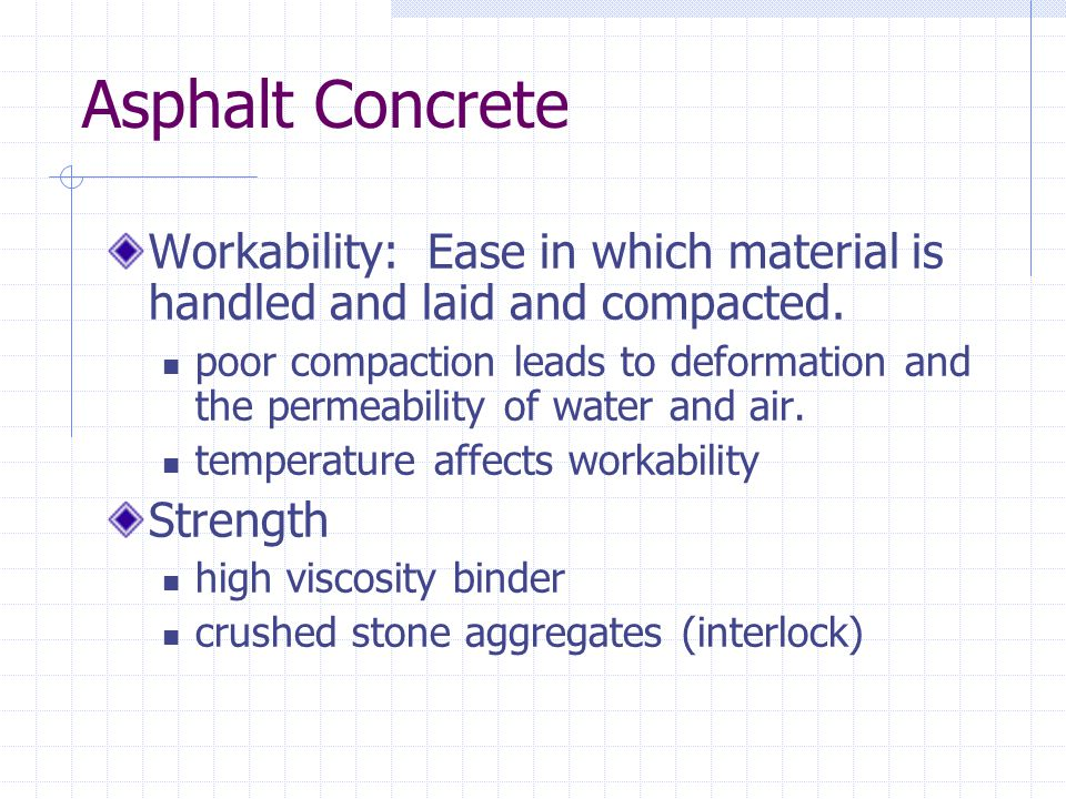 Asphalt Concrete Workability: Ease in which material is handled and laid and compacted.