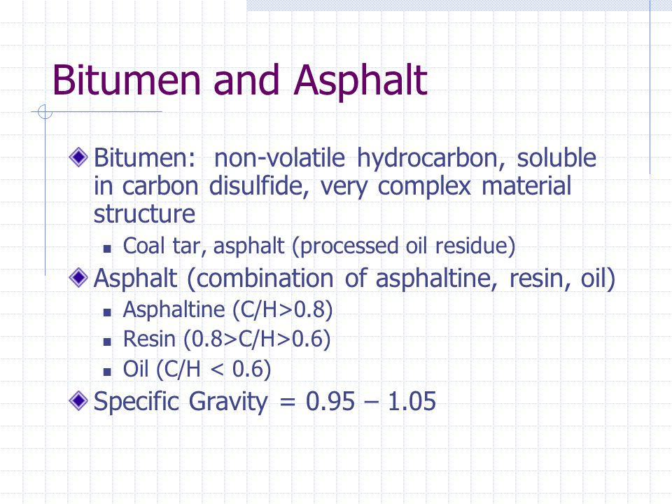 Bitumen and Asphalt Bitumen: non-volatile hydrocarbon, soluble in carbon disulfide, very complex material structure.