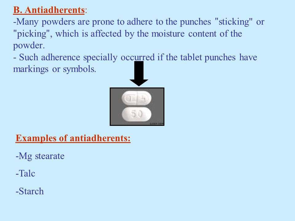 B. Antiadherents: -Many powders are prone to adhere to the punches ʺsticking or ʺpickingʺ, which is affected by the moisture content of the powder. - Such adherence specially occurred if the tablet punches have markings or symbols.