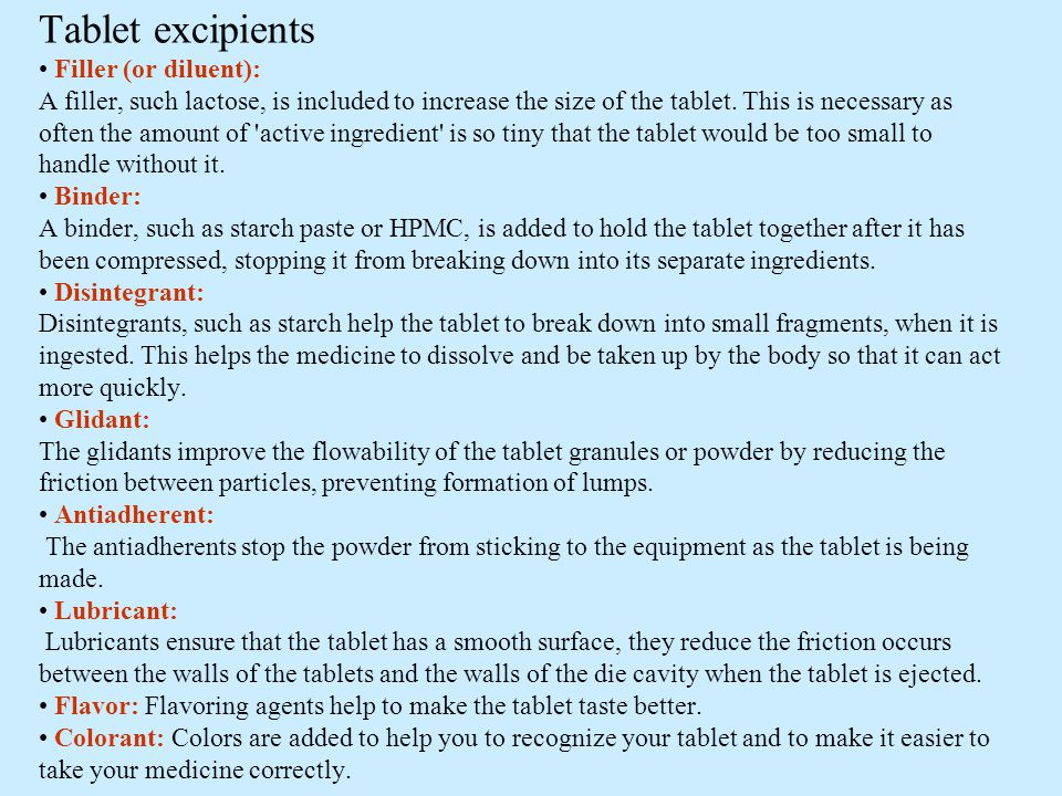 Tablet excipients • Filler (or diluent): A filler, such lactose, is included to increase the size of the tablet.