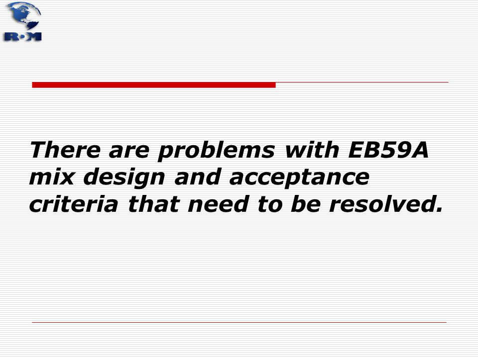 There are problems with EB59A mix design and acceptance criteria that need to be resolved.