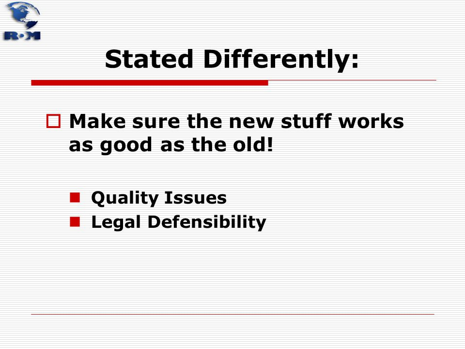 Stated Differently: Make sure the new stuff works as good as the old!