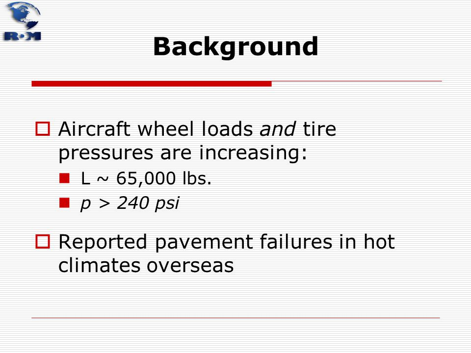 Background Aircraft wheel loads and tire pressures are increasing: