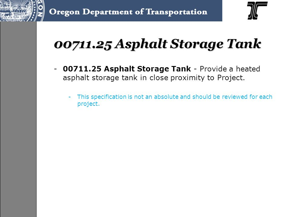 00711.25 Asphalt Storage Tank 00711.25 Asphalt Storage Tank - Provide a heated asphalt storage tank in close proximity to Project.