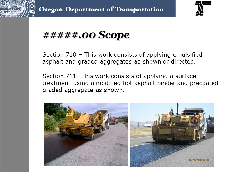#####.00 Scope Section 710 – This work consists of applying emulsified asphalt and graded aggregates as shown or directed.