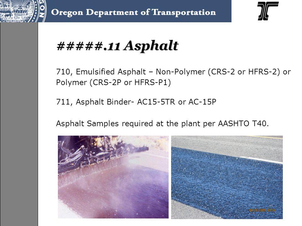 #####.11 Asphalt 710, Emulsified Asphalt – Non-Polymer (CRS-2 or HFRS-2) or. Polymer (CRS-2P or HFRS-P1)