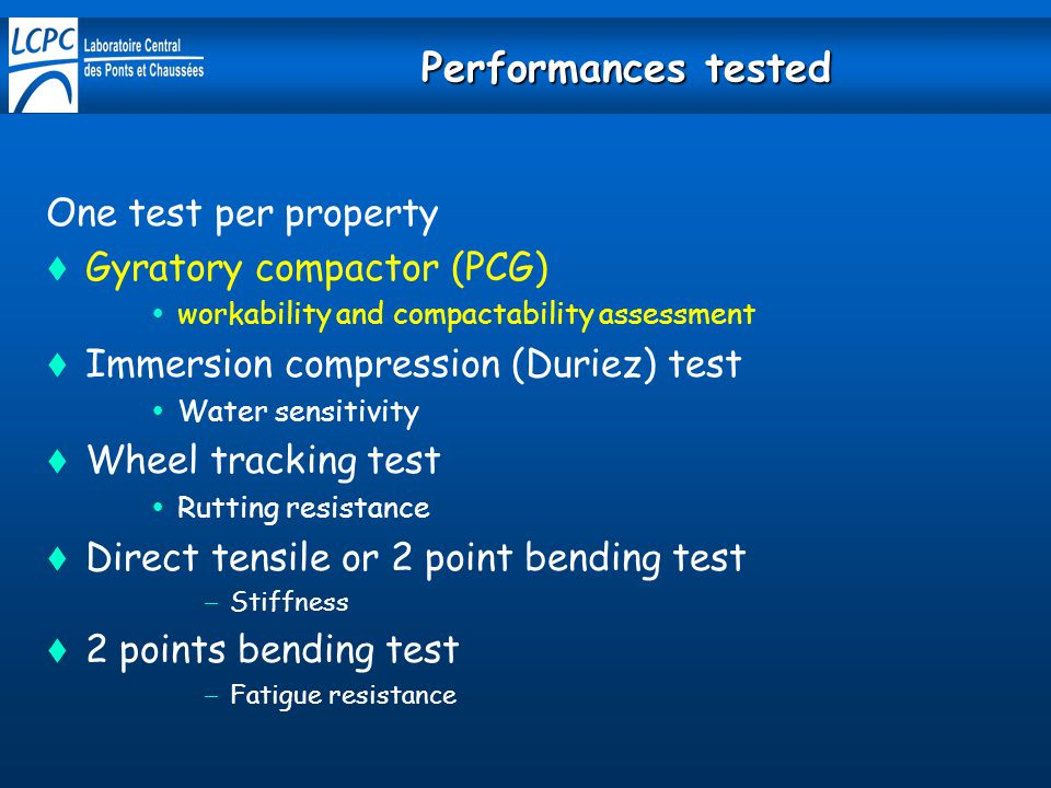 Performances tested One test per property Gyratory compactor (PCG)