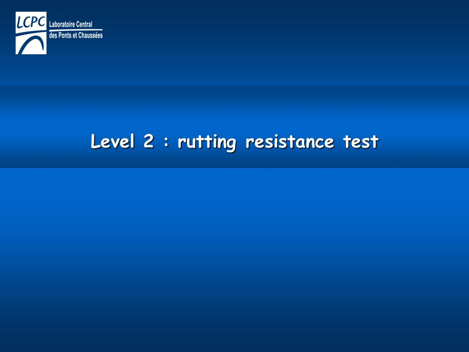 Level 2 : rutting resistance test
