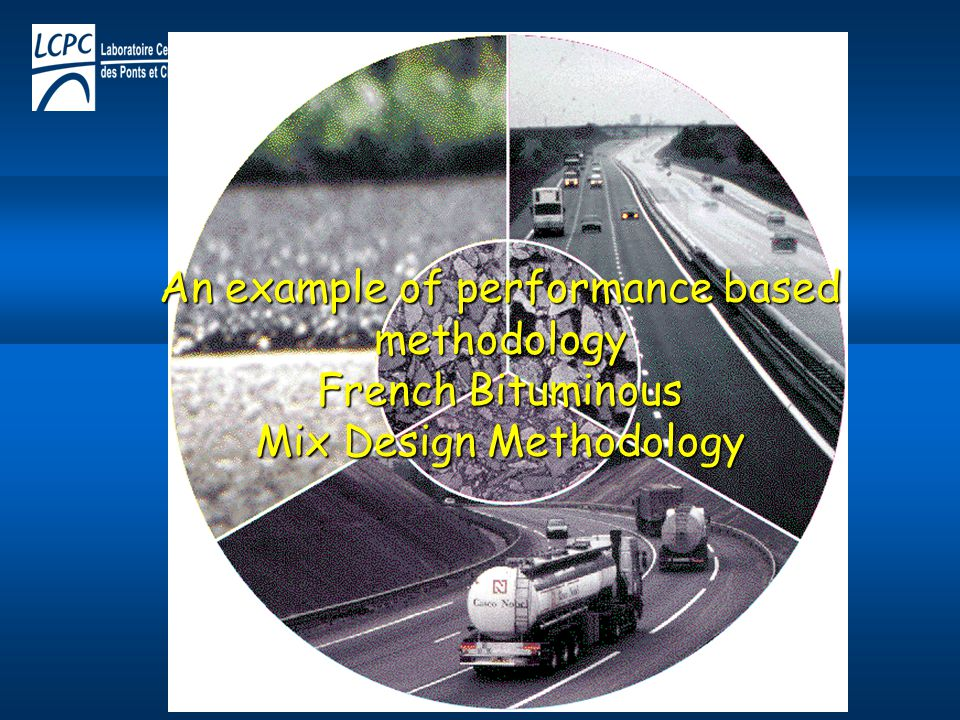 An example of performance based methodology French Bituminous Mix Design Methodology