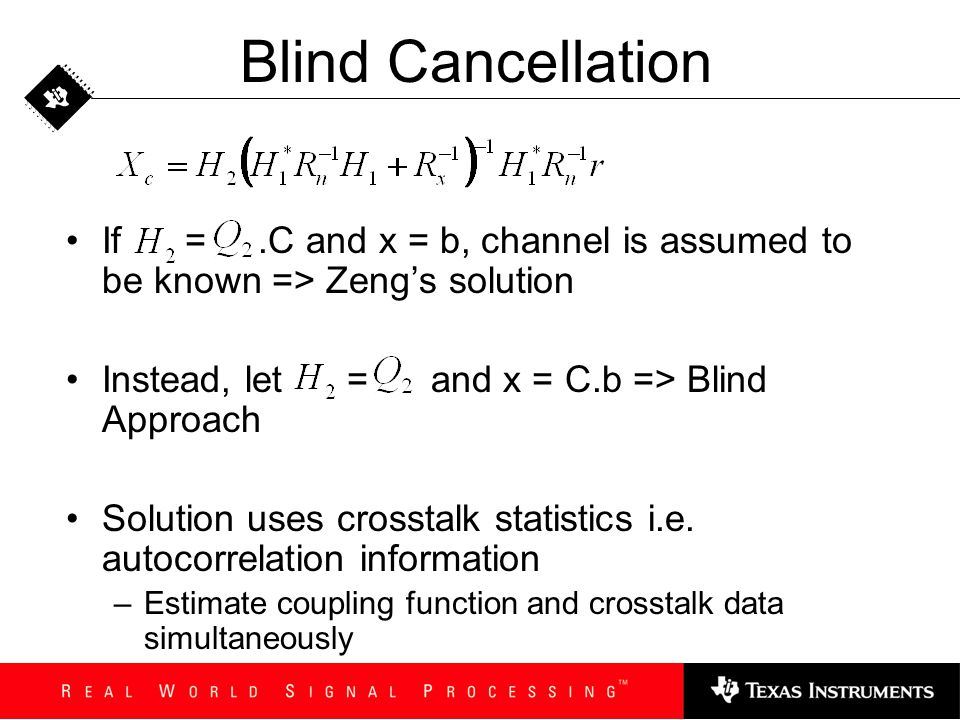 Blind Cancellation If = .C and x = b, channel is assumed to be known => Zeng's solution.