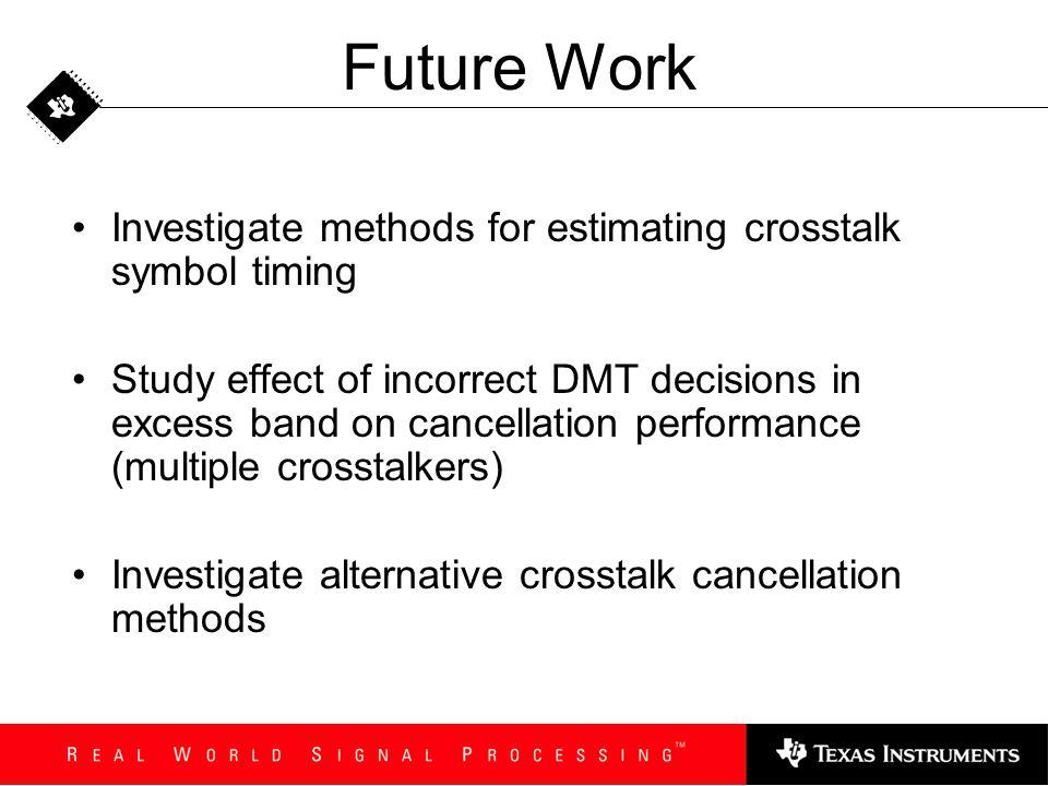 Future Work Investigate methods for estimating crosstalk symbol timing