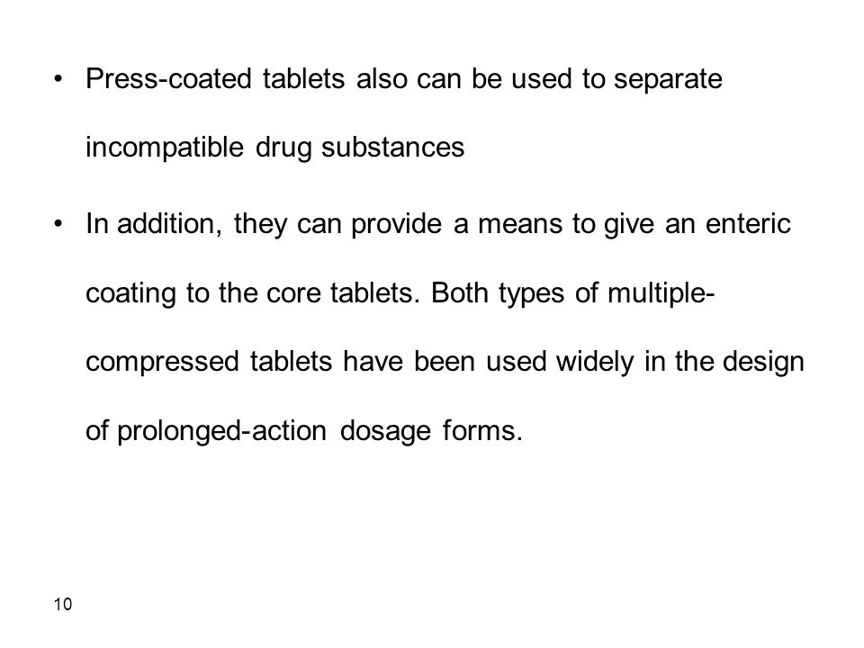 Press-coated tablets also can be used to separate incompatible drug substances