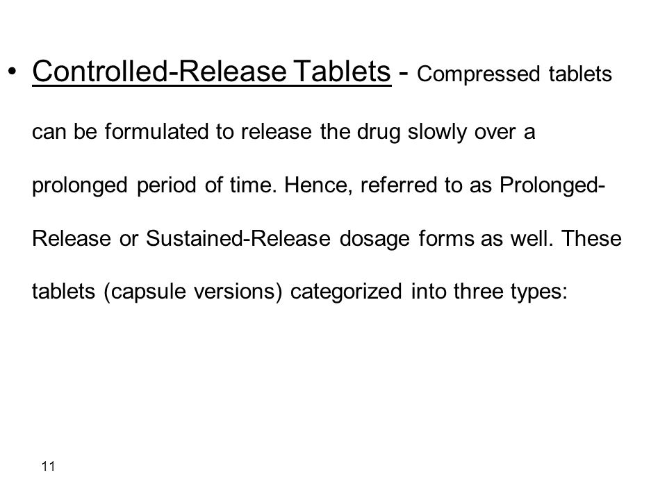 Controlled-Release Tablets - Compressed tablets can be formulated to release the drug slowly over a prolonged period of time.