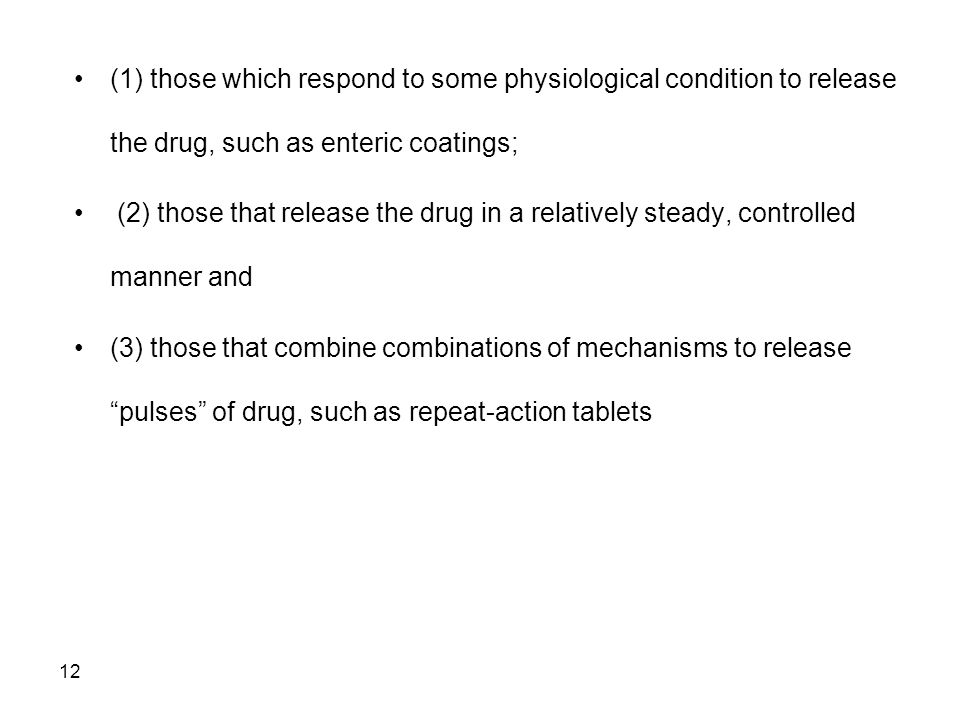 (1) those which respond to some physiological condition to release the drug, such as enteric coatings;