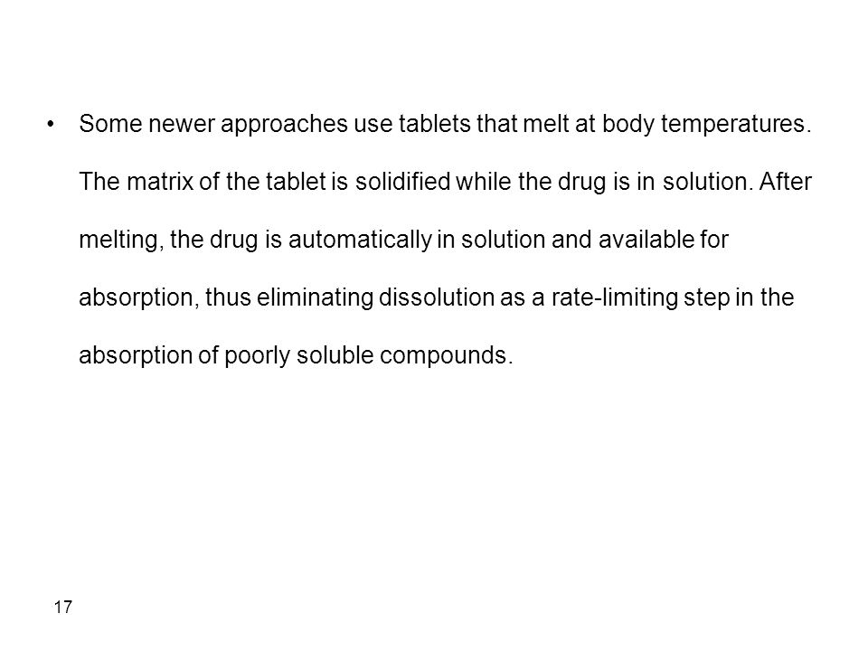 Some newer approaches use tablets that melt at body temperatures