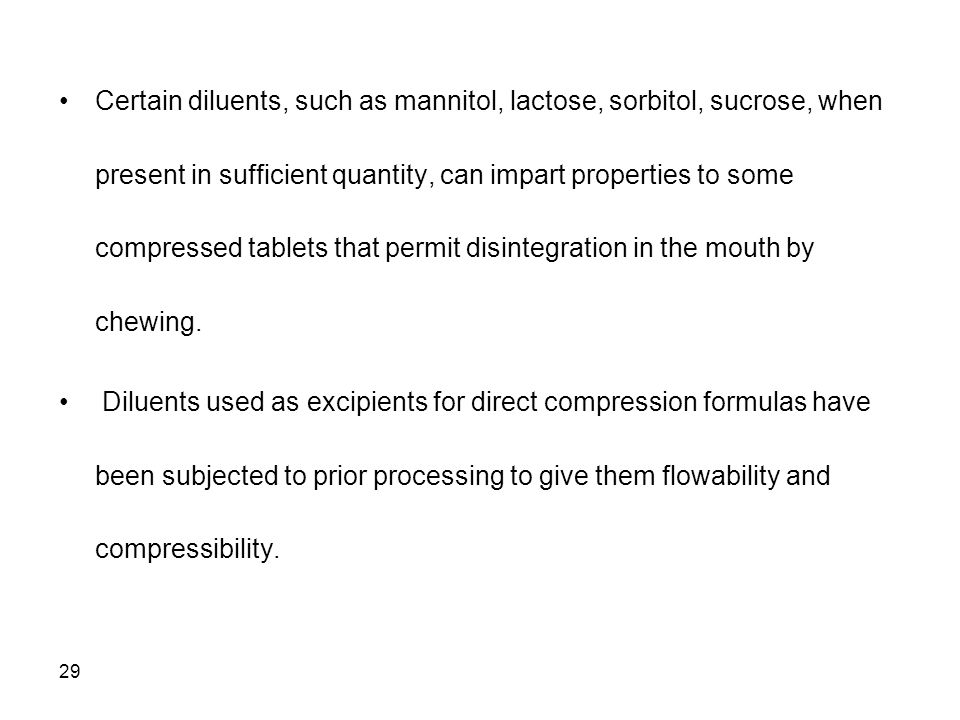 Certain diluents, such as mannitol, lactose, sorbitol, sucrose, when present in sufficient quantity, can impart properties to some compressed tablets that permit disintegration in the mouth by chewing.