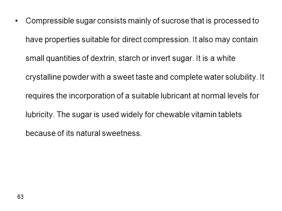 Compressible sugar consists mainly of sucrose that is processed to have properties suitable for direct compression.