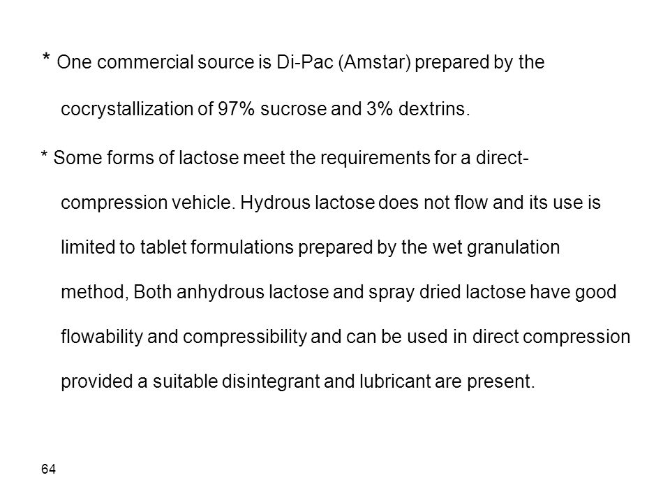 * One commercial source is Di-Pac (Amstar) prepared by the cocrystallization of 97% sucrose and 3% dextrins.