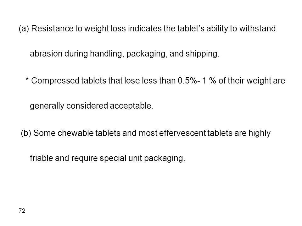(a) Resistance to weight loss indicates the tablet's ability to withstand abrasion during handling, packaging, and shipping.