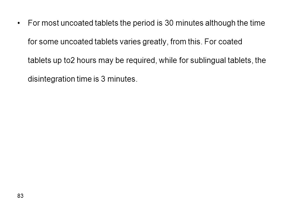 For most uncoated tablets the period is 30 minutes although the time for some uncoated tablets varies greatly, from this.