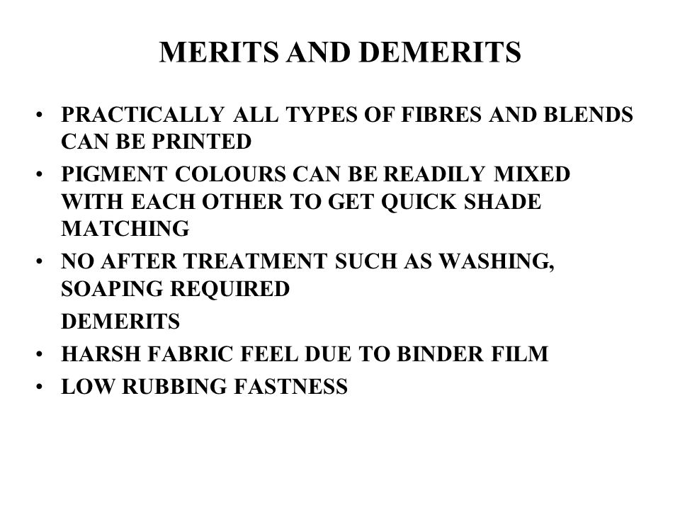 MERITS AND DEMERITS PRACTICALLY ALL TYPES OF FIBRES AND BLENDS CAN BE PRINTED.