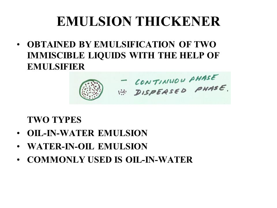 EMULSION THICKENER OBTAINED BY EMULSIFICATION OF TWO IMMISCIBLE LIQUIDS WITH THE HELP OF EMULSIFIER.
