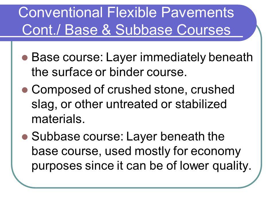 Conventional Flexible Pavements Cont./ Base & Subbase Courses