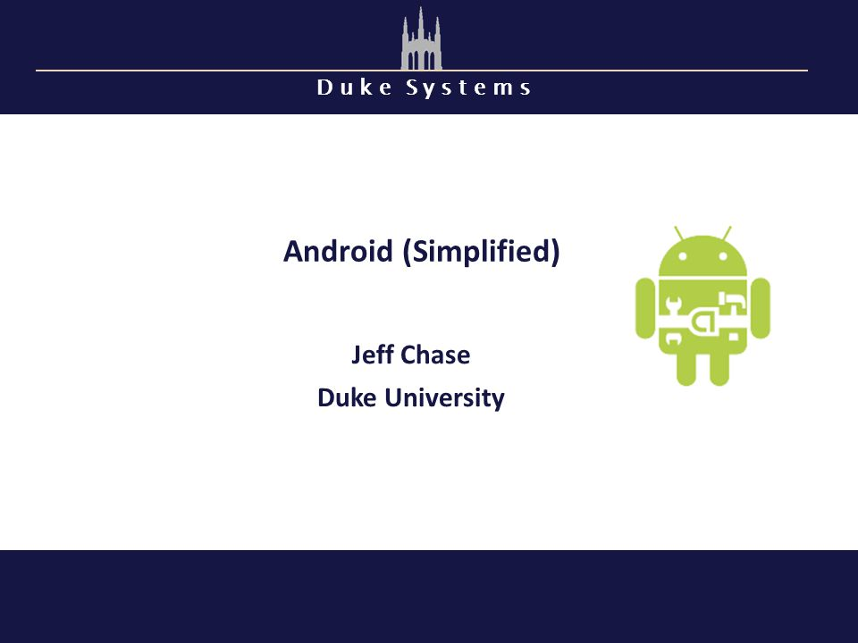Android (Simplified) Jeff Chase Duke University