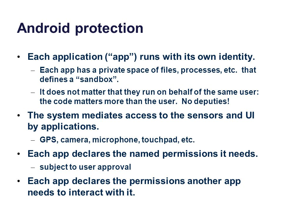 Android protection Each application ( app ) runs with its own identity.