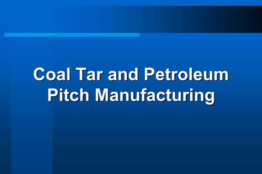 Coal Tar and Petroleum Pitch Manufacturing