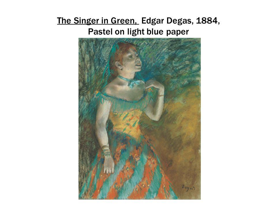 The Singer in Green, Edgar Degas, 1884, Pastel on light blue paper