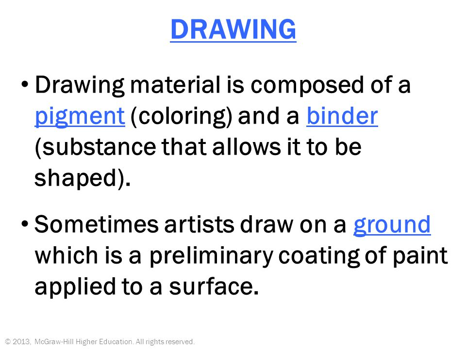 DRAWING Drawing material is composed of a pigment (coloring) and a binder (substance that allows it to be shaped).