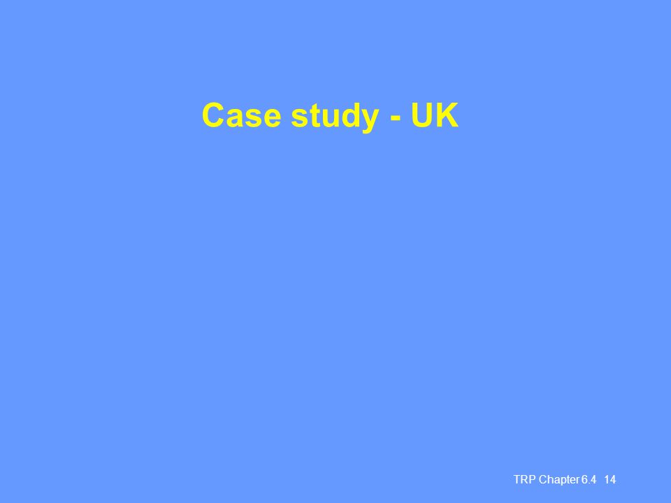 Case study - UK TRP Chapter 6.4 14 Slide 14 Case study UK