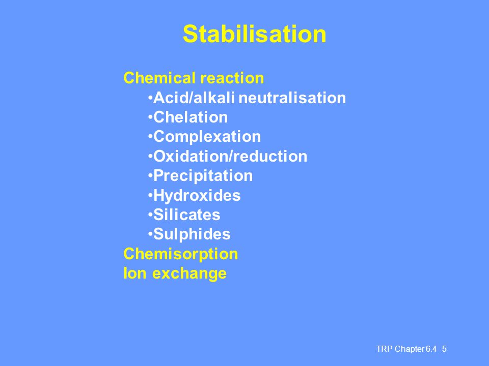 Stabilisation Chemical reaction Acid/alkali neutralisation Chelation