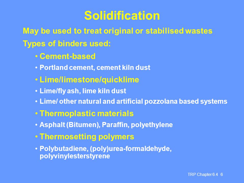 Solidification May be used to treat original or stabilised wastes
