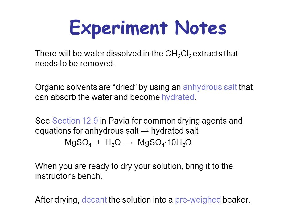 Experiment Notes There will be water dissolved in the CH2Cl2 extracts that needs to be removed.