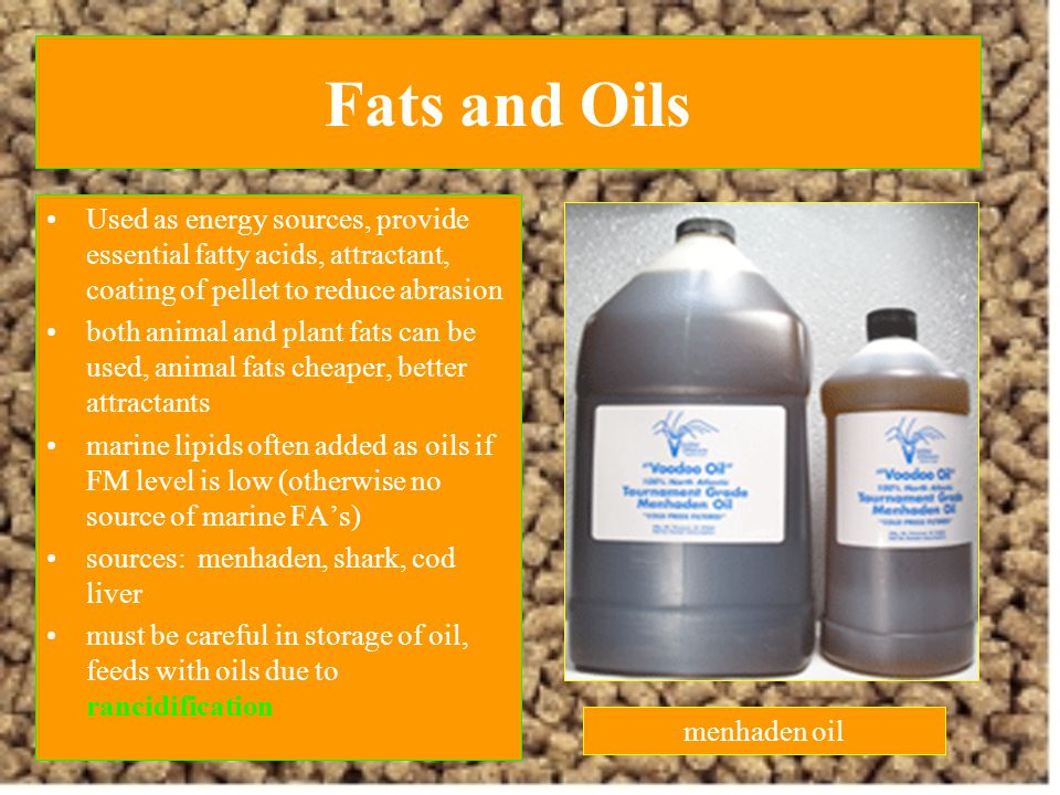 Fats and Oils Used as energy sources, provide essential fatty acids, attractant, coating of pellet to reduce abrasion.