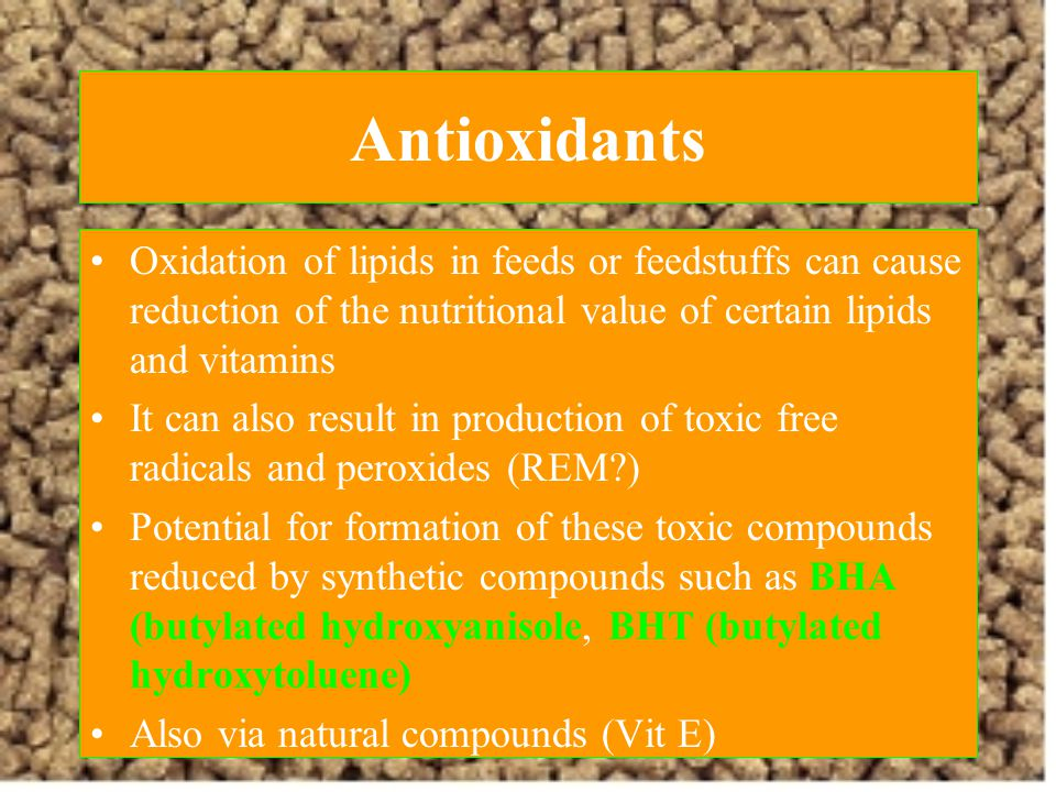 Antioxidants Oxidation of lipids in feeds or feedstuffs can cause reduction of the nutritional value of certain lipids and vitamins.