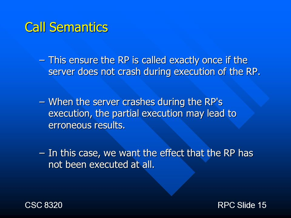Call Semantics This ensure the RP is called exactly once if the server does not crash during execution of the RP.