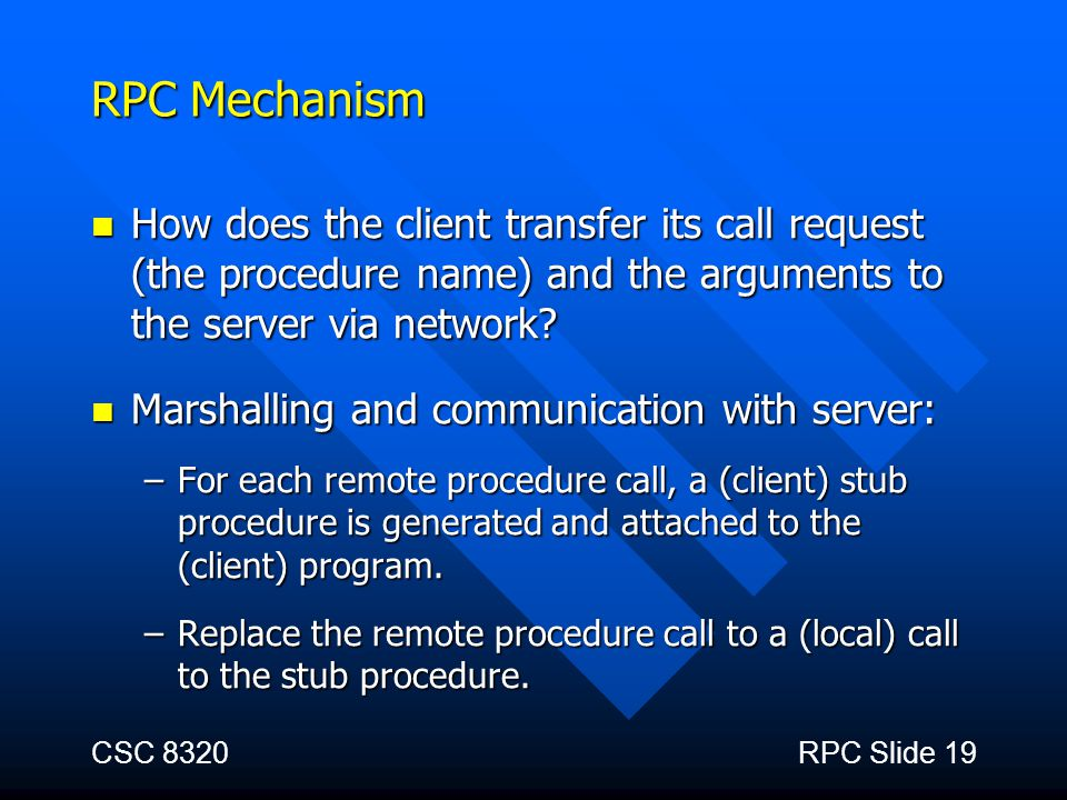 RPC Mechanism How does the client transfer its call request (the procedure name) and the arguments to the server via network