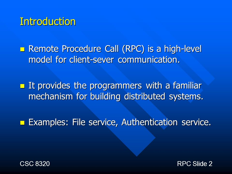 Introduction Remote Procedure Call (RPC) is a high-level model for client-sever communication.