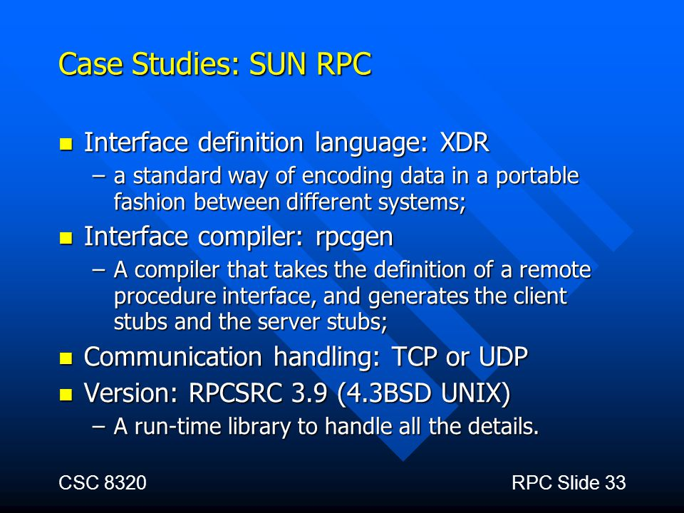 Case Studies: SUN RPC Interface definition language: XDR