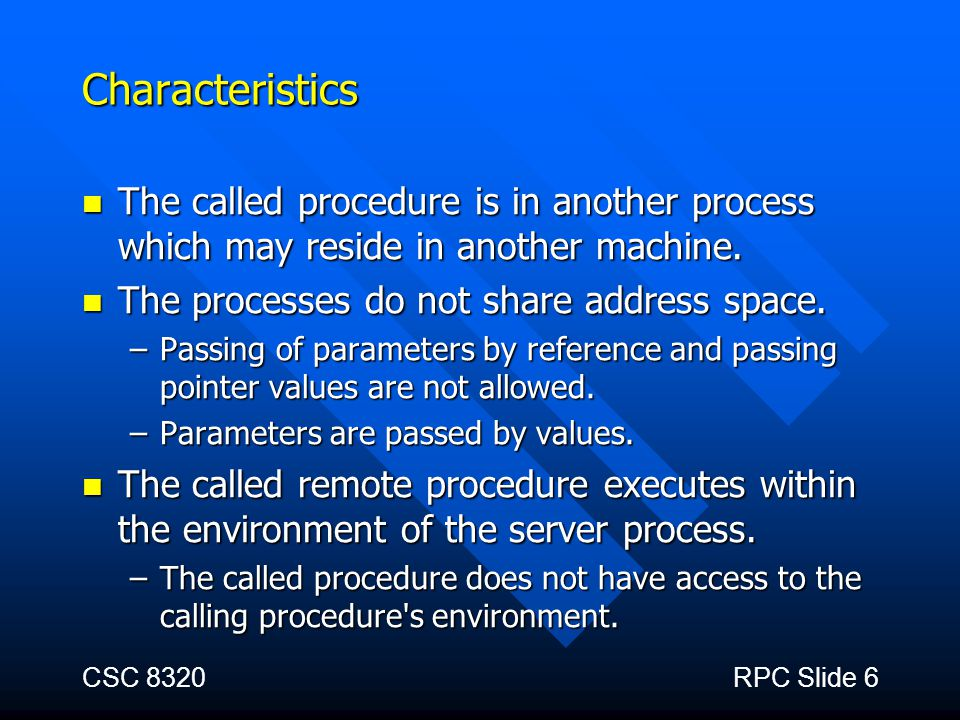 Characteristics The called procedure is in another process which may reside in another machine. The processes do not share address space.