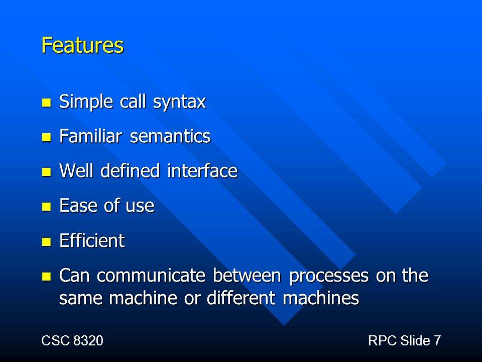 Features Simple call syntax Familiar semantics Well defined interface