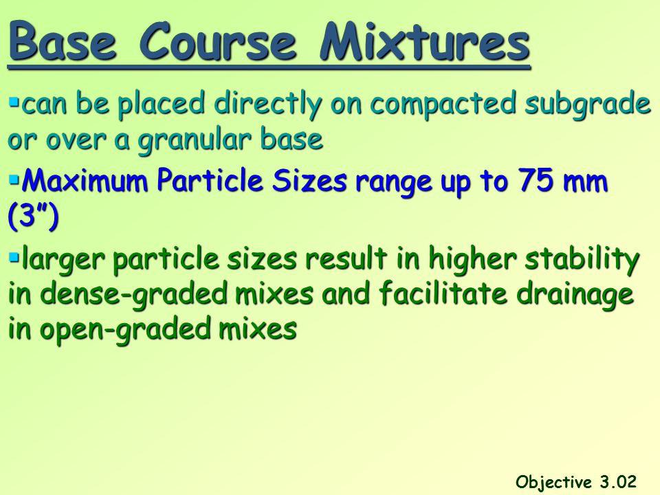 Base Course Mixtures can be placed directly on compacted subgrade or over a granular base. Maximum Particle Sizes range up to 75 mm (3 )
