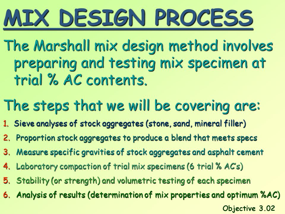 MIX DESIGN PROCESS The Marshall mix design method involves preparing and testing mix specimen at trial % AC contents.